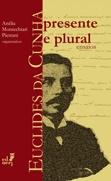 Euclides da Cunha: presente e plural (ensaios)