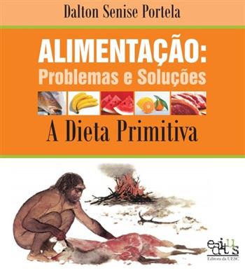 Alimentação: problemas e soluções; a dieta primitiva