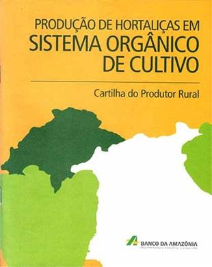 CARTILHA DO PRODUTOR RURAL: PRODUÇÃO DE HORTALIÇAS EM SISTEMA ORGÂNICO DE CULTIVO
