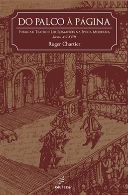 Do palco à página: publicar teatro e ler romances na época moderna séculos XVI-XVIII