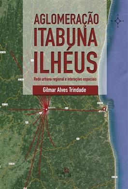 Aglomeração Itabuna – Ilhéus: rede urbana regional e interações espaciais