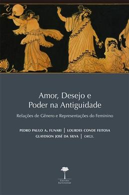 Amor, Desejo e Poder na Antiguidade: Relações de Gênero e Representações do Feminino
