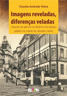 Imagens Reveladas, diferenças veladas: relações de gênero na dinâmica do espaço público na cidade do Salvador, Bahia