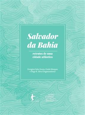 Salvador da Bahia: relatos de uma cidade atlântica