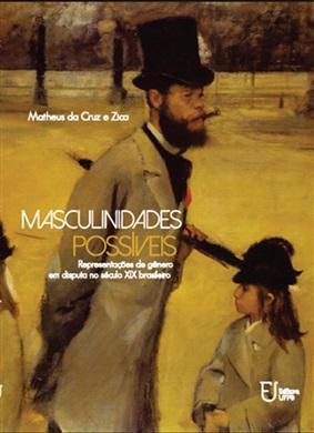 Masculinidades possíveis: representações de gênero em disputa no século XIX brasileiro