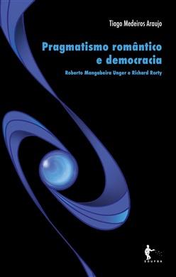 Pragmatismo romântico e democracia: Roberto Mangabeira Unger e Richard Rorty