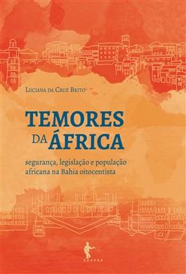 Temores da África: segurança, legislação e população africana na Bahia oitocentista