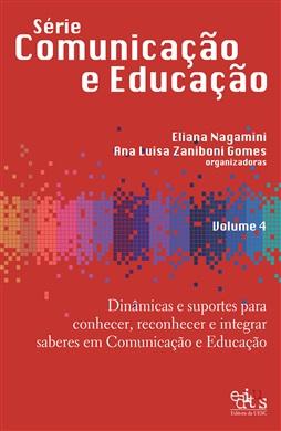 Série Comunicação e Educação Vol. 4 - Dinâmicas e suportes para conhecer, reconhecer e integrar saberes em Comunicação e Educação
