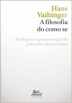 Filosofia do como se: sistema das ficções teóricas, práticas e religiosas da humanidade, na base de um positivismo idealista, A