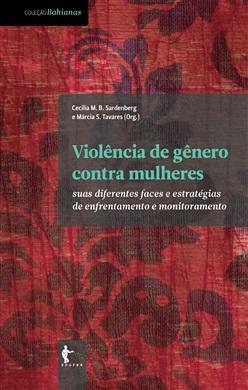 Violência de gênero contra mulheres: suas diferentes faces e estratégias de enfrentamento e monitoramento (Coleção Bahianas)