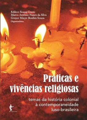 Práticas e vivências religiosas: temas da história colonial à contemporaneidade luso-brasileira