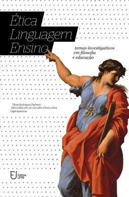 ÉTICA LINGUAGEM ENSINO: temas investigativos em filosofia e educação