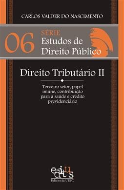 Série Estudos de Direito Público 6 - Direito Tributário II: Terceiro setor, papel imune, contribuição para a saúde e crédito previdenciário