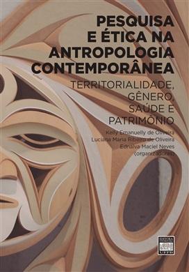 PESQUISA E ÉTICA NA ANTROPOLOGIA CONTEMPORÂNEA: Territorialidade, gênero, saúde e patrimônio