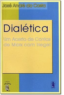 DIALÉTICA: UM ACERTO DE CONTAS DE MARX COM HEGEL