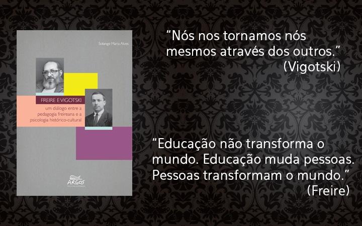 """""""Freire e Vigotski: um diálogo entre a pedagogia freireana e a psicologia histórico-cultural"""""""