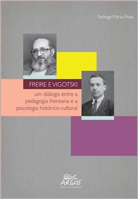 Freire e Vigotski: um diálogo entre a pedagogia freireana e a psicologia histórico-cultural