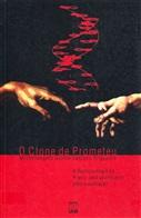 CLONE DE PROMETEU, O: A BIOTECNOLOGIA NO BRASIL: UMA ABORDAGEM PARA A AVALIAÇÃO