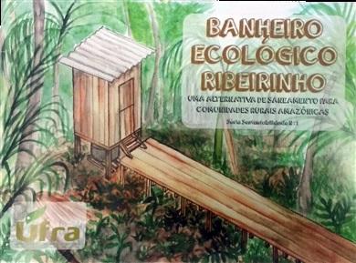 BANHEIRO ECOLOGICO RIBEIRINHO: UMA ALTERNATIVA DE SANEAMENTO PARA COMUNIDADES RURAIS DA AMAZÔNIA