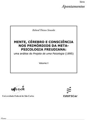 Mente, cérebro e consciência nos primórdios da metapsicologia freudiana: uma análise do Projeto de uma Psicologia (1985) - Volume I