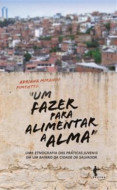 Um fazer para alimentar a alma: uma etnografia das práticas juvenis em um bairro da cidade de Salvador