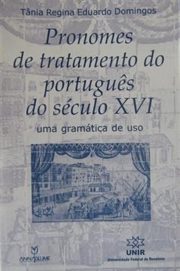 Pronomes de tratamento do português do século XVI: uma gramática de uso