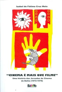 CINEMA É MAIS QUE FILME: uma história das jornadas de cinema da Bahia (1972-1978) ESGOTADO