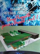 Gestão da Educação Integral  Politécnica: Uma proposta para o Brasil. vol. 1