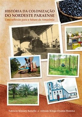 HISTÓRIA DA COLONIZAÇÃO DO NORDESTE PARAENSE: UMA REFLEXÃO PARA FUTURO DA AMAZÔNIA
