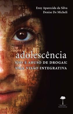Adolescência, Uso e Abuso de Drogas: Uma Visão Integrativa