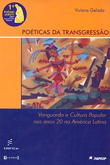 Poéticas da transgressão: vanguarda e cultura popular nos anos 20 na América Latina. Vencedor do 49º Prêmio Jabuti - 2007