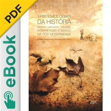 Epistemologias da história: verdade, linguagem, realidade, interpretação e sentido na pós-modernidade