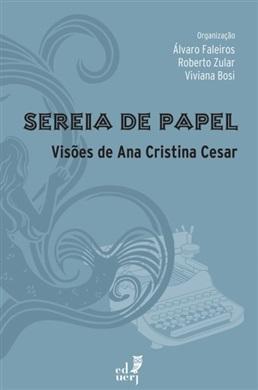 Sereia de papel: visões de Ana Cristina Cesar