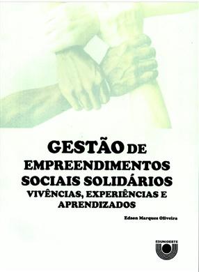 GESTÃO DE EMPREENDIMENTOS SOCIAIS SOLIDÁRIOS: VIVÊNCIAS, EXPERIÊNCIAS E APRENDIZADOS.