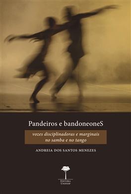 Pandeiros e Bandoneones: Vozes Disciplinares e Marginais no Samba e no Tango
