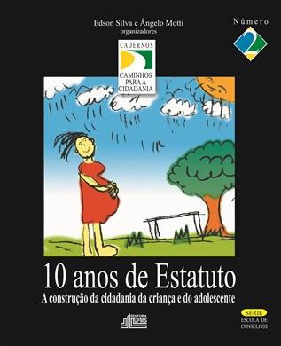10 Anos de Estatuto: A Construção da Cidadania da Criança e do Adolescente