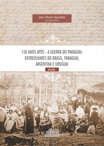 150 Anos Após – A Guerra do Paraguai: entreolhares do Brasil, Paraguai, Argentina e Uruguai