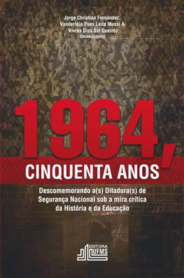 1964 Cinquenta Anos: descobrindo a(s) ditaduras(s) de segurança nacional sob a mira crítica da educação