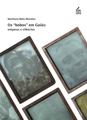 """""""Bobos"""" em Goiás: enigmas e silêncios, os"""