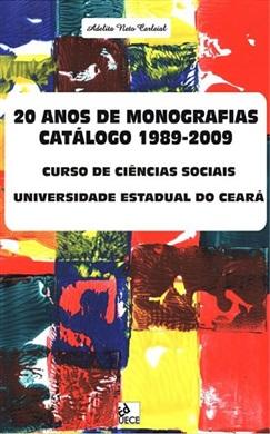 20 Anos de monografias: catálogos 1989-2009: curso de ciências sociais da UECE