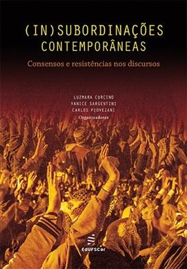 (In)Subordinações contemporâneas: consensos e resistências nos discursos