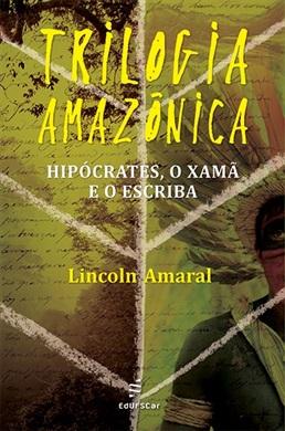 Trilogia amazônica: hipócrates, o xamã e o escriba