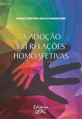 A ADOÇÃO EM RELAÇÕES HOMOAFETIVAS - 2.ed. revista e ampliada
