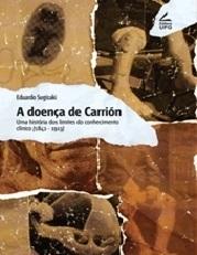 A doença de Carrión: uma história dos limites do conhecimento clínico.