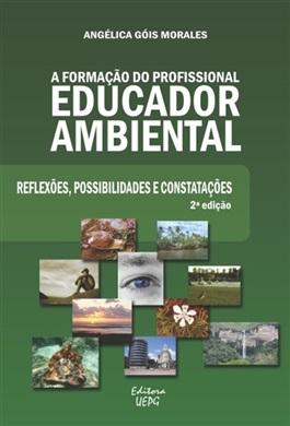 A FORMAÇÃO DO PROFISSIONAL EDUCADOR AMBIENTAL: reflexões, possibilidades e constatações - 2.ed.