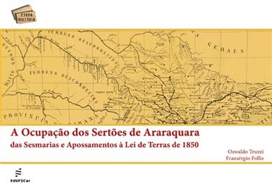 Ocupação dos sertões de Araraquara: das Sesmarias e Apossamentos à Lei de terras de 1850