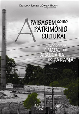 A PAISAGEM COMO PATRIMÔNIO CULTURAL: Campos Gerais e matas com Araucária no Paraná
