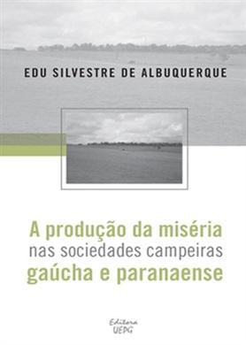 A PRODUÇÃO DA MISÉRIA NAS SOCIEDADES CAMPEIRAS GAÚCHA E PARANAENSE