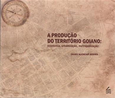 A produção do território Goiano: economia, urbanização e metropolização