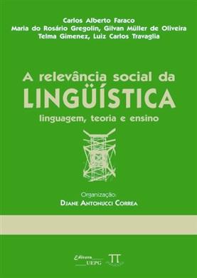 A RELEVÂNCIA SOCIAL DA LINGUÍSTICA: Linguagem, Teoria e Ensino
